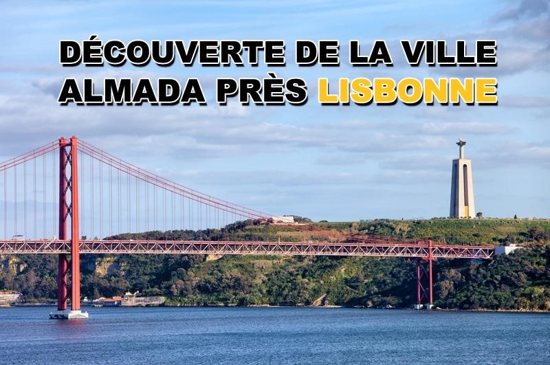 Découverte de la ville Almada près de Lisbonne