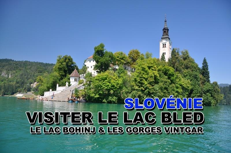 Visiter Bled, le lac Bohinj et les gorges de Vintgar en Slovénie