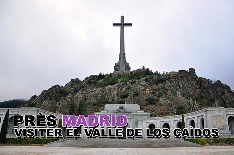Visiter El Valle de los Caìdos près de Madrid