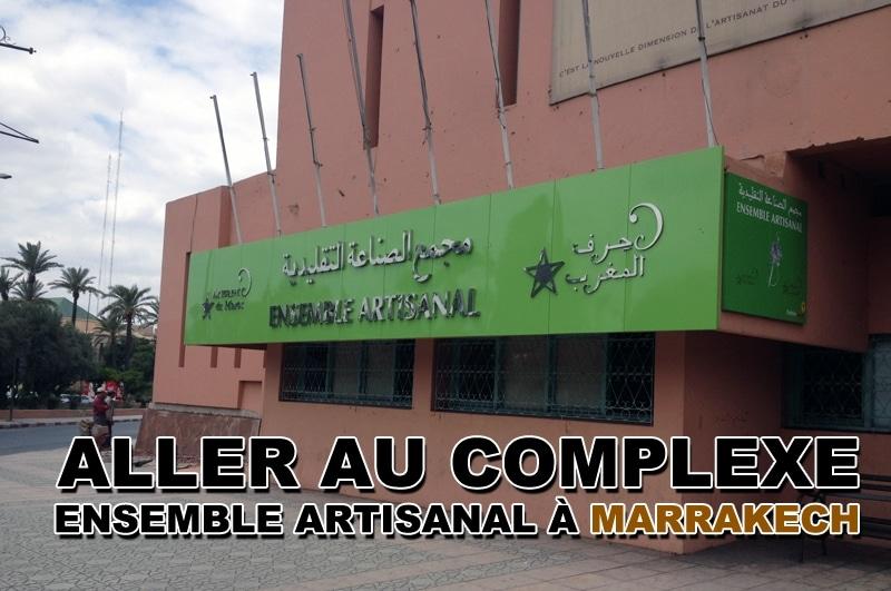 Le complexe Ensemble Artisanal à Marrakech