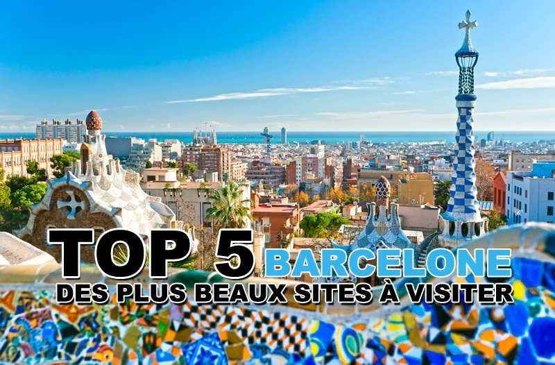 Top 5 des plus beaux sites à visiter à Barcelone