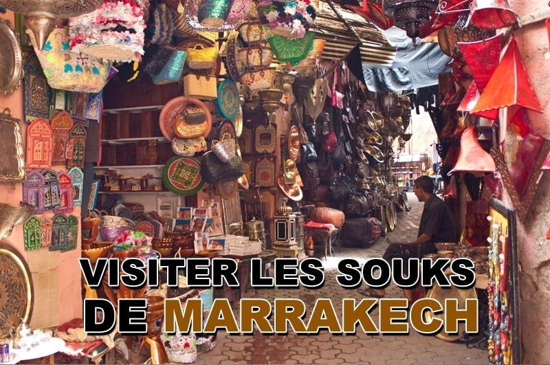 Visiter les souks de Marrakech, lieu incontournable !