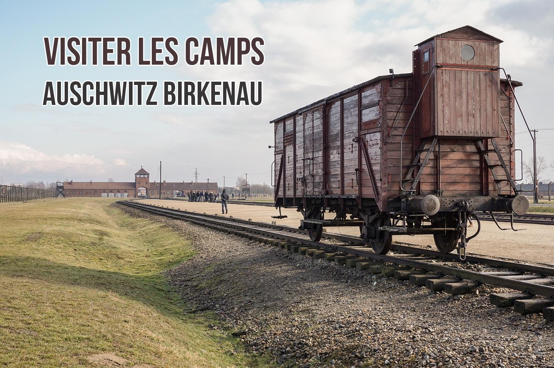 Les informations pour visiter les camps Auschwitz Birkenau