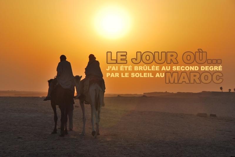 J'ai été brûlée au second degré par le soleil du Maroc