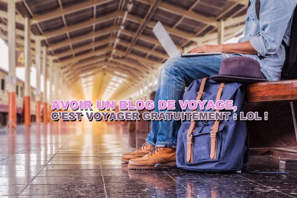 Avoir un blog de voyage, c'est voyager gratuit : LOL