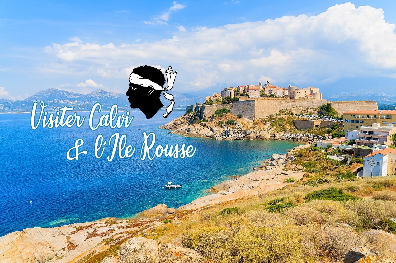 Visiter Calvi et l'île Rousse dans la région de la Balagne