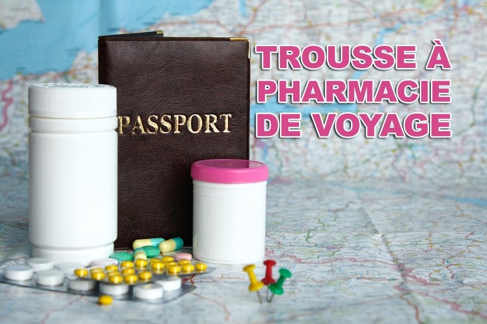 Les médicaments à avoir dans sa trousse à pharmacie de voyage
