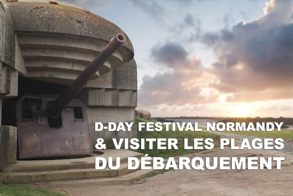 D-Day Festival Normandy & visiter les plages du débarquement