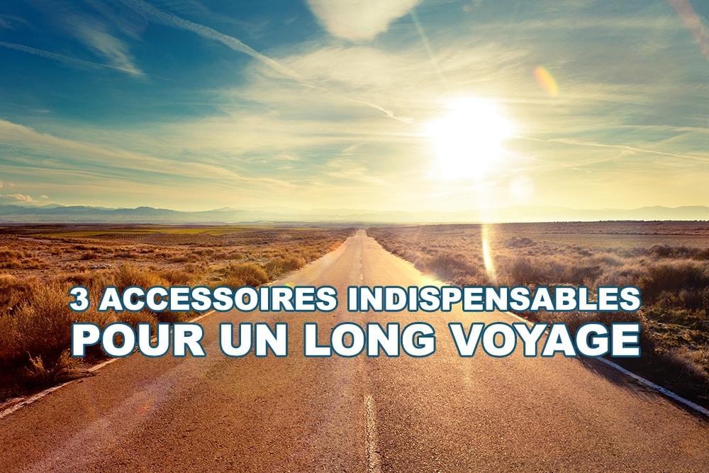 3 accessoires indispensables pour un long voyage