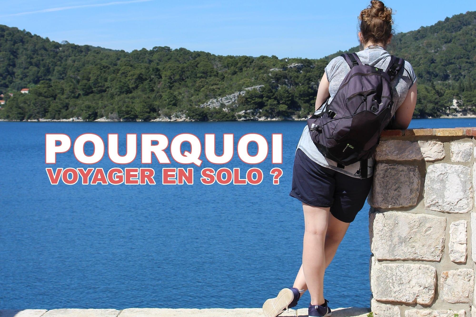 Pourquoi décider de voyager en solo ? - www.JDroadtrip.tv