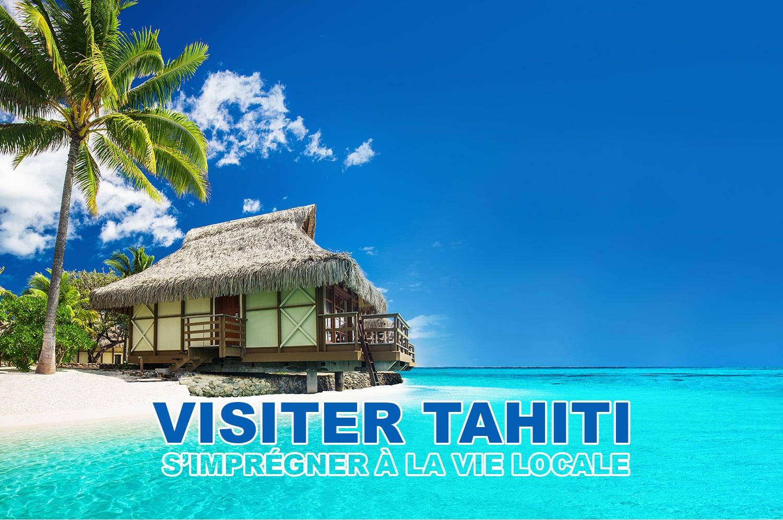 Visiter Tahiti et s'imprégner à la vie locale