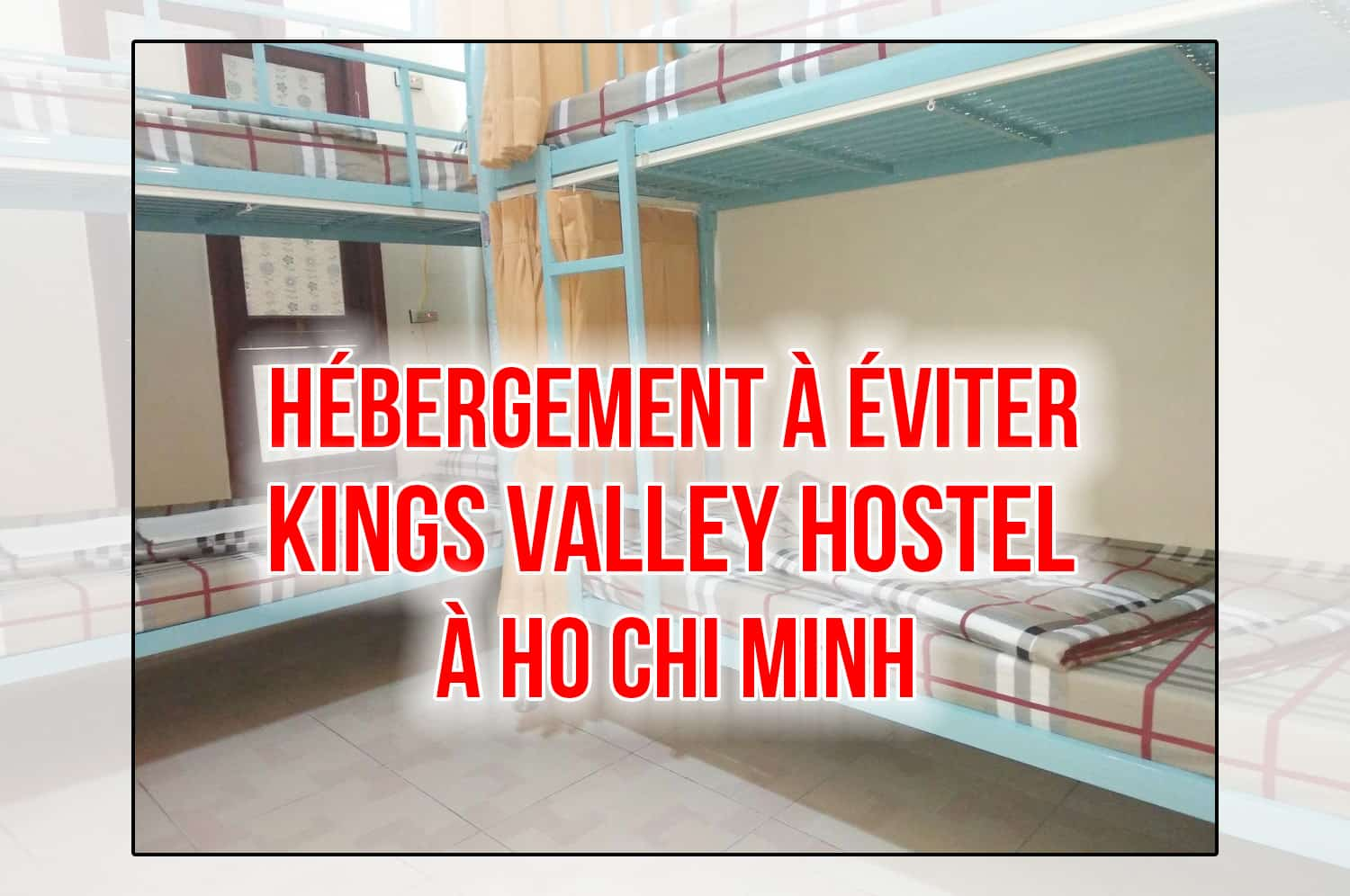 Horrible histoire au Kings Valleys Hostel à Ho Chi Minh